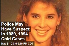 Police May Have Suspect in 1989, 1994 Cold Cases