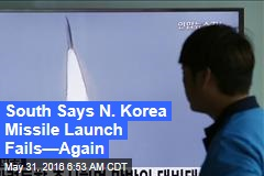South Says N. Korea Missile Launch Fails—Again