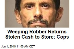 Weeping Robber Returns Stolen Cash to Store: Cops