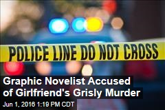 Graphic Novelist Accused of Girlfriend's Grisly Murder