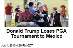 Donald Trump Loses PGA Tournament to Mexico