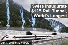 Swiss Inaugurate $12B Rail Tunnel, World's Longest