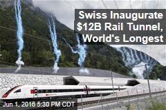 Swiss Inaugurate $12B Rail Tunnel, World's Longest