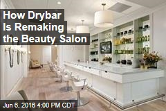 How Drybar Is Remaking the Beauty Salon
