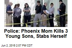 Police: Phoenix Mom Kills 3 Young Sons, Stabs Herself