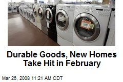 Durable Goods, New Homes Take Hit in February