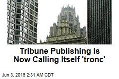 Tribune Publishing Is Now Calling Itself 'tronc'