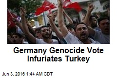 Germany Genocide Vote Infuriates Turkey