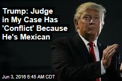 Trump: Judge in My Case Has 'Conflict' Because He's Mexican