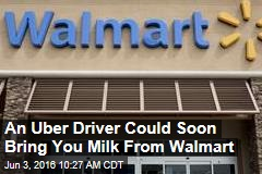 An Uber Driver Could Soon Bring You Milk From Walmart