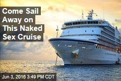 Come Sail Away on This Naked Sex Cruise