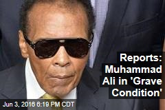 Reports: Muhammad Ali in 'Grave Condition'