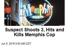Suspect Shoots 3, Hits and Kills Memphis Cop