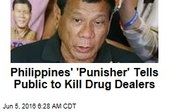 Philippines' 'Punisher' Tells Public to Kill Drug Dealers