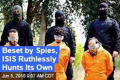 Beset by Spies, ISIS Ruthlessly Hunts Its Own