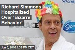 Richard Simmons Hospitalized Over 'Bizarre Behavior'