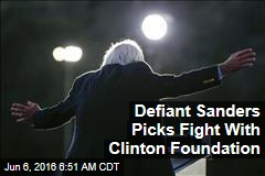 Defiant Sanders Targets Clinton Foundation