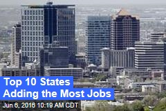 Top 10 States Adding the Most Jobs