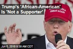 Trump's 'African-American' Is 'Not a Supporter'
