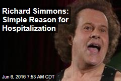 Richard Simmons: Simple Reason for Hospitalization