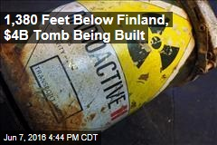 Finland Will Bury Nuclear Waste in $4B Tomb for 100K Years