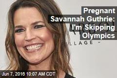 Pregnant Savannah Guthrie: I'm Skipping Olympics