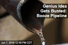 Genius Idea Gets Busted: Booze Pipeline