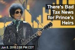There's Bad Tax News for Prince's Heirs