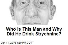 Who Is This Man and Why Did He Drink Strychnine?