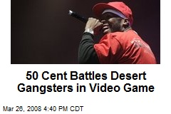 50 Cent Battles Desert Gangsters in Video Game