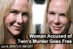 Woman Accused of Twin's Murder Goes Free