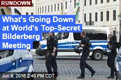 What's Going Down at World's Top-Secret Bilderberg Meeting