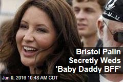 Bristol Palin Secretly Weds 'Baby Daddy BFF'