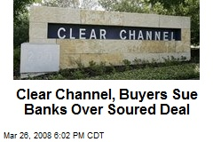 Clear Channel, Buyers Sue Banks Over Soured Deal