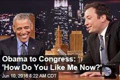 Obama to Congress: 'How Do You Like Me Now?'