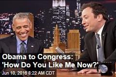 Obama to Congress: 'How Do You Like Me Now?'