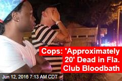 Cops: 'Approximately 20' Dead in Fla. Club Bloodbath