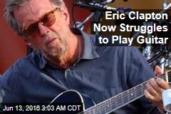 Eric Clapton Now Struggles to Play Guitar