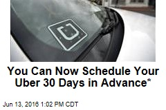 You Can Now Schedule Your Uber 30 Days in Advance*