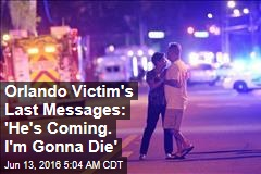 Orlando Victim's Last Messages: 'He's Coming. I'm Gonna Die'