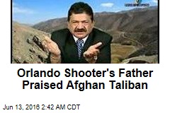 Orlando Shooter's Father Praised Afghan Taliban