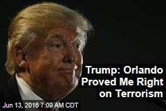 Trump: Orlando Proved Me Right on Terrorism