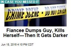 Fiancee Dumps Guy, Kills Herself—Then It Gets Darker