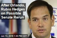 After Orlando, Rubio Hedges on Possible Senate Rerun