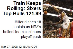 Train Keeps Rolling: Sixers Top Bulls 121-99