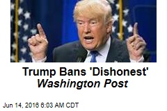 Trump Bans 'Dishonest' Washington Post