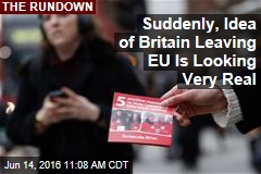 Suddenly, Idea of Britain Leaving EU Is Looking Very Real