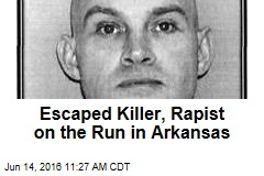 Escaped Killer, Rapist on the Run in Arkansas