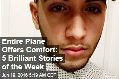 Entire Plane Offers Comfort: 5 Brilliant Stories of the Week