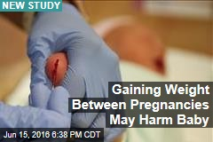 Gaining Weight Between Pregnancies May Harm Baby